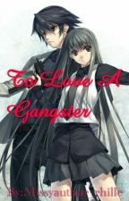 To Love A Gangster  by Missyauthor_rhille