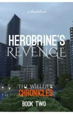 Herobrine's Revenge (The Wielder Chronicles Book Two) by outkookdrive