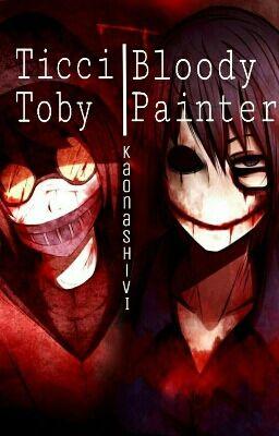 [Full - BL - Creepypasta] Bloody Painter/Ticci Toby x Reader