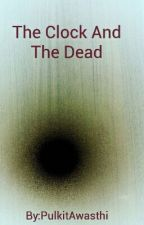 The Clock And The Dead by PulkitAwasthi