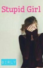 Stupid Girl  by fnsgrlhnbn