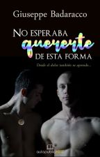 No esperaba quererte de esta forma (#HomoAmantes 2) by GiuseppeBadaracco