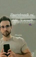 Desordenaste mi vida 3:Te necesito. by micaa11777