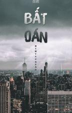 |HunHan|| Ngược | BẤT OÁN by MymyHunHan