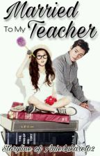 Married To My Teacher (Two Shots) by ForgottenPseudonym