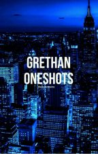 Grethan Oneshots (CURRENLY BEING REWRITTEN) by awecute