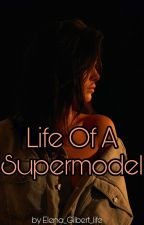 Life Of A Supermodel by Elena_Gilbert_life