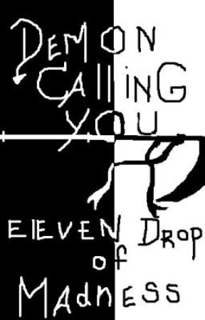 Demon Calling You: Eleven Drops of Madness by BloodyAppleNote