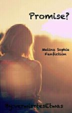Promise?   Melina Sophie Fanfiction by verwirrtesEtwas