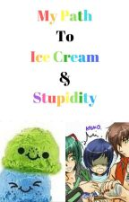 My Path To Ice Cream And Stupidity by Official_Kaiko