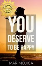 You Deserve to be Happy (One Shot) by Mar_Mojica