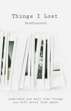 Things I Lost by DarkPurple22