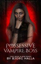 My possessive vampire boss {Wattys2017} by bjorghalla