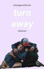 turn away {mileven} by strangermilxven