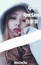 「Kpop Reactions」 by MrsKimChu