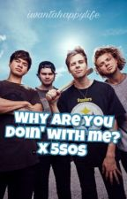 Why are you doin' with me? x 5sos  by iwantahappylife