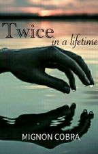 Twice in a Lifetime (Book One)  by mignoncobra