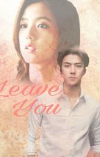 LEAVE YOU; Oh Sehun, Kim Jisoo by Hana_fk