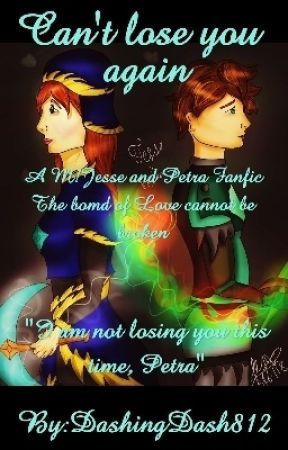 Can't lose you again ... (Jetra Fanfic ♡)(M! jesse and petra) by DashingDash812