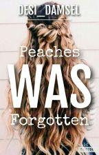 Peaches was forgotten by Desi_damsel