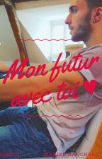 Mon futur avec toi ♥ /Squeezie\ TOME 2 by MarineGarnierKoklosa