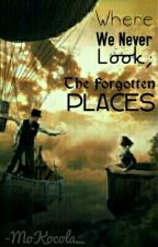 Where We Never Look--The Forgotten Places by -MoKocola_