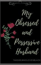 My Obsessed And Possessive Husband by ImperfectlyGirl_Gun