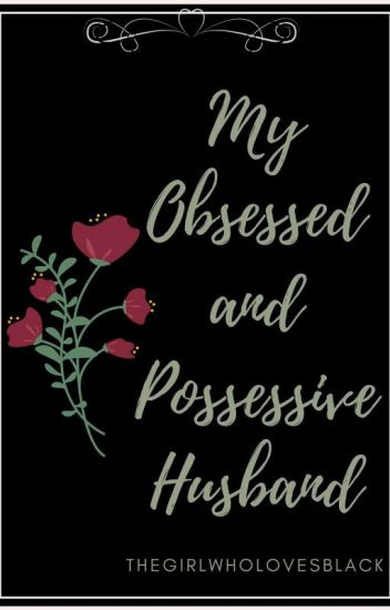 My Obsessed And Possessive Husband - K - Wattpad
