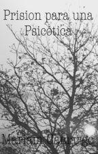 Prision para una psicótica by QUEENOFTHEHELL_666