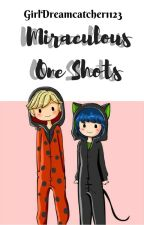 Miraculous ONE SHOTS by GirlDreamcatcher1123