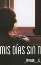 Mis días sin ti.   Diario   Completa by _tumblr__13_