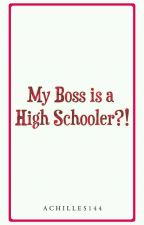 My Boss is a High Schooler?!   by Achilles144