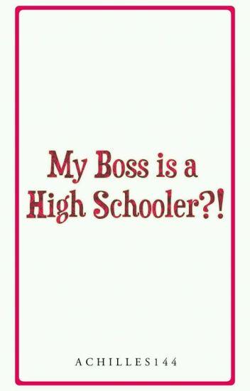 My Boss is a High Schooler?! [UNEDITED]