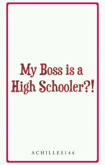 My Boss is a High Schooler?!