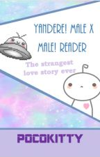 Yandere! Male X Male! Reader- The strangest love story ever by pocokitty