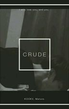 CRUDE  by rikutakutae