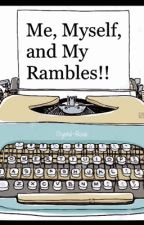 Me, Myself, and My Rambles by CrystalRose00
