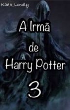 A Irmã de Harry Potter  3 by Kaah_Lonely