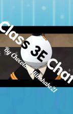 ( ͡° ͜ʖ ͡°)Class 3E Chat ( ͡° ͜ʖ ͡°) by ChocolateMilkshake21