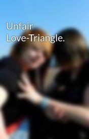Unfair Love-Triangle. by Ewwiieeful