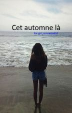 Cet automne là [Wattys2017] by girl_connected10