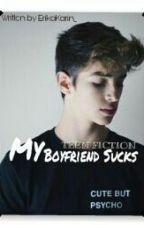 My Boyfriend Sucks by ErK_1212