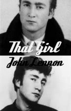 That Girl - A John Lennon FanFiction by MyChemicalGoth