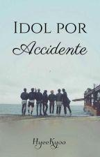 Idol por accidente | BTS © Editando  by HyeeKyoo