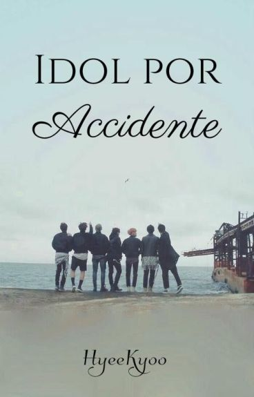 Idol por accidente | BTS ©