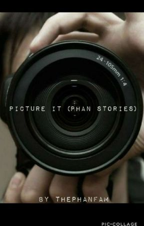 Picture it (Phan stories) by thePHANfam