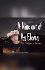 A Nine out of an Eleven// Mike Wheeler x Reader by SipofAwkward