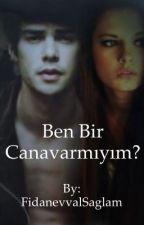 BEN BİR CANAVARMIYIM??? by FidanevvalSaglam