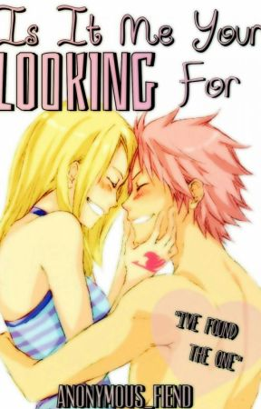 Is It Me You're Looking For?||NaLu Fanfic||Anonymousfiend by anonymous_fiend