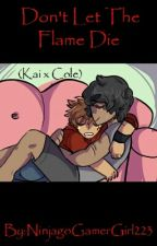 Don't Let The Flame Die (Kai X Cole) [DISCONTINUED] by Morgan_Yus_Husband